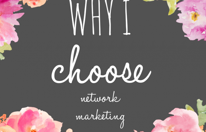 Why I Choose Network Marketing